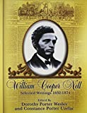 William Cooper Nell : nineteenth-century African American abolitionist, historian, integrationist : selected writings from 1832-1874 / edited by Dorothy Porter Wesley and Constance Porter Uzelac