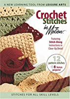 Crochet Stitches in Motion by Leisure Arts