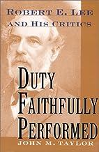 Duty Faithfully Performed: Robert E. Lee and…
