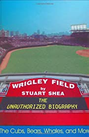 Wrigley Field: The Unauthorized Biography…