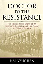 Doctor to the Resistance: The Heroic True…
