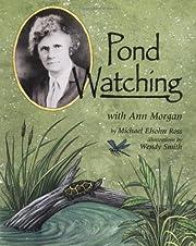 Pond watching with Ann Morgan de Michael…