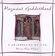 Pregnant Goddesshood: A Celebration of Life…