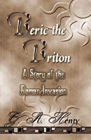 Beric The Briton: A Story Of The Roman…