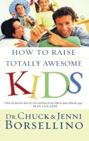 How to Raise Totally Awesome Kids de Chuck…