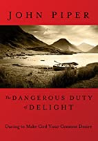 The Dangerous Duty of Delight by John Piper