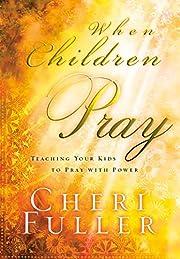When Chidren Pray de Cheri Fuller