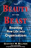 The beauty of the beast : breathing new life into organizations / Geoffrey M. Bellman