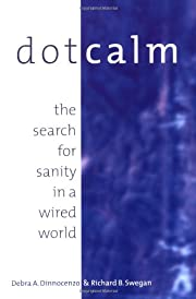 Dot Calm : The Search for Sanity in a Wired…