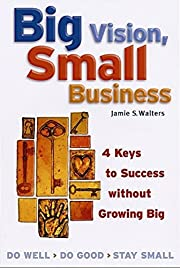 Big Vision, Small Business: Four Keys to…