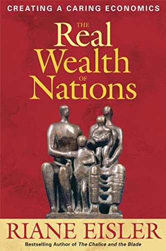 The Real Wealth of Nations: Creating A Caring Economics, Eisler, Riane