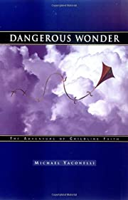 Dangerous Wonder: The Adventure of Childlike…