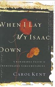 When I Lay My Isaac Down: Unshakable Faith…