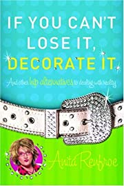 If You Can't Lose It, Decorate It: And…