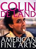 Colin De Land, American Fine Arts by Dennis…