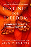Instinct for Freedom: A Maverick\'s Guide to Spiritual Revolution