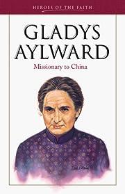 Gladys Aylward: Missionary to China (Heroes…