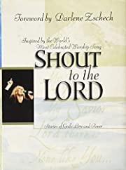 Shout to the Lord: Stories of God's Love and…
