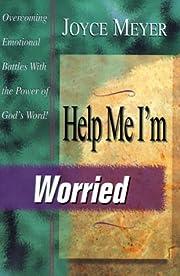 Help Me, I'm Worried por Joyce Meyer