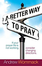 A Better Way to Pray por Andrew Wommack
