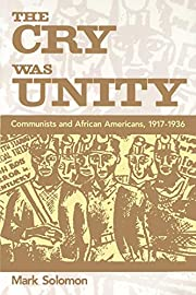 The Cry Was Unity: Communists and African…