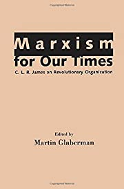 Marxism for Our Times: C.L.R. James on…