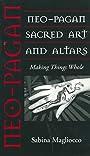 Neo-Pagan Sacred Art and Altars: Making Things Whole (Folk Art and Artists Series) - Sabina Magliocco