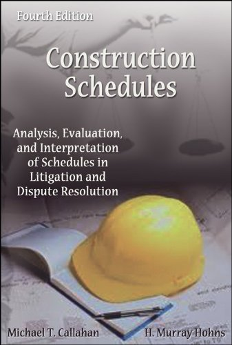 Construction schedules: Analysis, evaluation, and interpretation of schedules in litigation and dispute resolution Michael T. Callahan, H. Murray Hohns and Michael T. Callahan