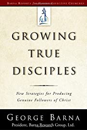 Growing True Disciples: New Strategies for…