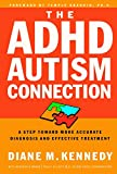The Adhd-Autism Connection : A Step Toward More Accurate Diagnoses and Effective Treatments