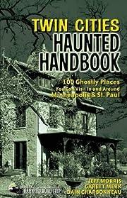 Twin Cities Haunted Handbook: 100 Ghostly…