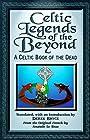 Celtic Legends of the Beyond: A Celtic Book of the Dead - Anatole Le Braz