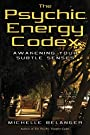 The Psychic Energy Codex: A Manual For Developing Your Subtle Senses - Michelle Belanger