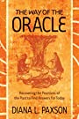 The Way of the Oracle: Recovering the Practices of the Past to Find Answers for Today - Diana L Paxson