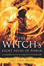 The Witch's Eight Paths of Power: A Complete Course in Magick and Witchcraft - Lady Sable Aradia