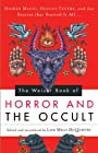 The Weiser Book of Horror and the Occult: Hidden Magic, Occult Truths, and the Stories That Started It All - Lon Milo DuQuette