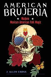 American Brujeria: Modern Mexican American…
