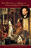 Bart Ehrman and the quest of the historical Jesus of Nazareth : an evaluation of Ehrman's Did Jesus exist? / edited by Frank R. Zindler & Robert M. Price