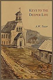 Keys to the Deeper Life – tekijä: A W…