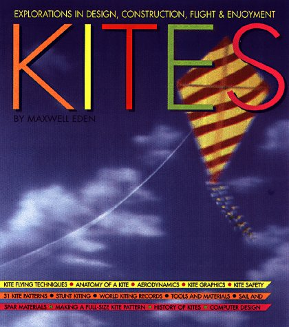 Magnificent Book of Kites: Explorations in Design, Construction, Enjoyment & Flight, Eden, Maxwell