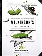Mr. Wilkinson's Vegetables: A Cookbook…