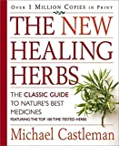 The new healing herbs : the classic guide to nature's best medicines featuring the top 100 time-tested herbs / Michael Castleman