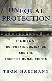 Unequal protection : the rise of corporate…
