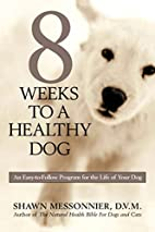 8 Weeks to a Healthy Dog by Shawn Messonnier