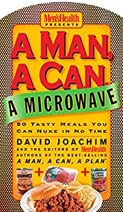 A Man, a Can, a Microwave: 50 Tasty Meals…