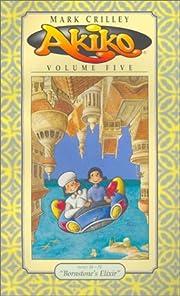 5: Akiko Volume Five: Bornstone's Elixir –…