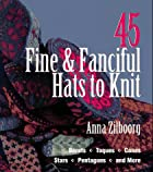 45 Fine & Fanciful Hats to Knit by Anna…