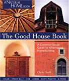 The Good House Book: A Common-sense Guide to Alternative Homebuilding