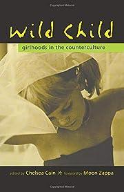 Wild Child: Girlhoods in the Counterculture…
