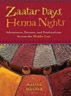 Zaatar Days, Henna Nights: Adventures,…
